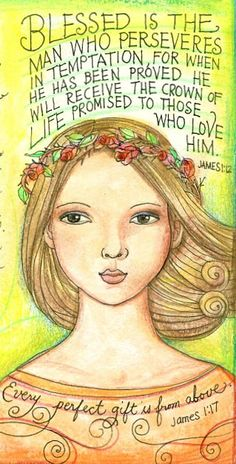 James / persevere perfect gift is from above pretty face peggy aplSEEDS: February 2012 Scripture Verses, Bible Scriptures, Bible Quotes, Scripture Journal, Prayer Quotes, Art Journaling, Christian Art, Christian Quotes, Book Of James