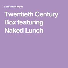 Twentieth Century Box featuring Naked Lunch