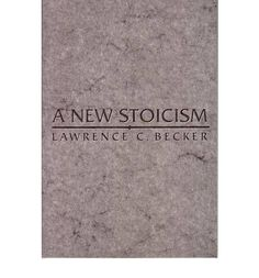 A New Stoicism, by Lawrence C. Becker