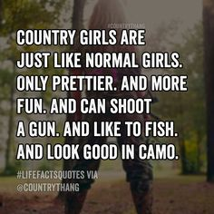 Country girls are just like normal girls. Only prettier. and more fun. and can…