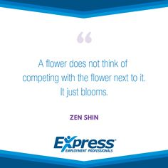 "Express Quote of the Week: ""A flower does not think of competing with the flower next to it. It just blooms."""