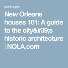 New Orleans houses 101: A guide to the city's historic architecture |       NOLA.com