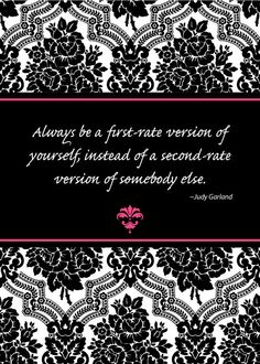 Too many wannabe's and copycats out there. What a sad and wasteful way to live. Love you, discover you, BE YOU! - One of my all time favorite quotes!