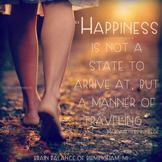 """#Happiness is not a #state to #arrive at, but a manner of #traveling. Margaret…"