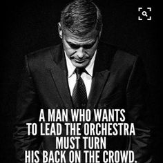 Quotes for Motivation and Inspiration QUOTATION – Image : As the quote says – Description A man who wants to lead the orchestra must turn his back on the crowd. Great Motivational Quotes, Great Quotes, Positive Quotes, Inspirational Quotes, Super Quotes, Quotable Quotes, Wisdom Quotes, Me Quotes, Happiness Quotes