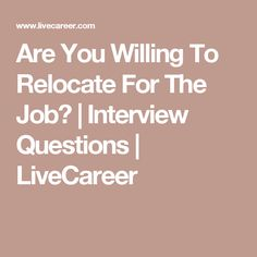 Are You Willing To Relocate For The Job? | Interview Questions | LiveCareer