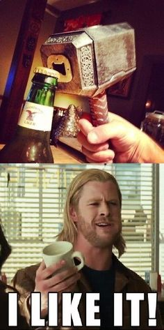 Thor hammer Bottle opener. I really don't think you understand how much I need this