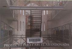 Proyecto para cárcel abandonada, 2008-2009 : [exposición] / Patricia Gómez, María Jesús González