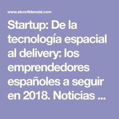 Startup: De la tecnología espacial al delivery: los emprendedores españoles a seguir en 2018. Noticias de Tecnología