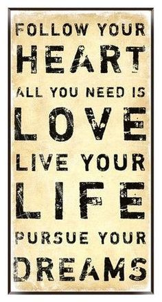 Follow Your Heart, All You Need is Love. Live Your Life, Pursue Your Dreams Quote Wall Art <3