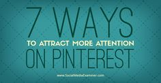 Attract more attention on Pinterest.