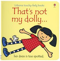 That's Not My Dolly... Love these Usborne touch-and-feel books!!  Other great ones for classes like--That's not my.... teddy, train, car, tractor, kitten, puppy, frog, pony, etc.