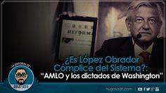 ¿Es López Obrador Cómplice del Sistema?: ''AMLO y los dictados de Washin...