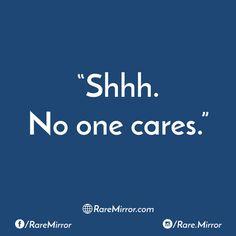 #raremirror #raremirrorquotes #quotes #shhh #no #one #cares #love #relationship #lovequotes #relationshipquotes #sarcasm #sarcasmquotes
