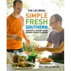 The Lee Bros. Simple Fresh Southern: Knockout Dishes with Down-Home Flavor