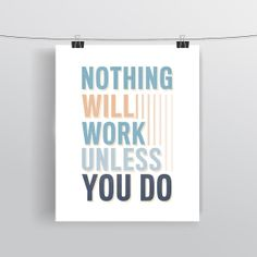 Nothing Will Work Unless YOU DO - Motivating Quote - Office Decor - Typographic Print - Art Poster - Inspirational Wall Art on Etsy, $8.00