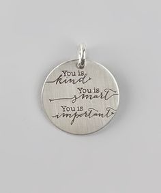 "Sterling Silver 'You Is Kind' Charm It will always be the most important that my children know this. This is more important than ""pretty."""