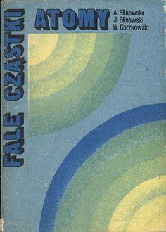 Fale, cząstki, atomy, Aleksandra Blinowska, Jan Blinowski, Waldemar Gorzkowski, WSiP, 1977, http://www.antykwariat.nepo.pl/fale-czastki-atomy-p-12976.html