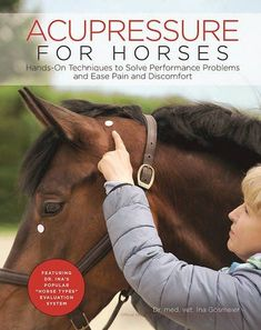 Acupressure for Horses : Hands-On Techniques to Solve Performance Problems and Ease Pain and Discomfort therapy K Tape, Acupuncture Benefits, Acupressure Treatment, Acupressure Therapy, Horse Books, Types Of Horses, Equestrian Outfits, Equestrian Style, Animals
