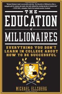 The Education of Millionaires: Everything You Won't Learn in College About How to Be Successful by Michael Ellsberg,http://www.amazon.com/dp/1591845610/ref=cm_sw_r_pi_dp_qFRxtb1G5WSY0GVX