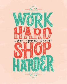 Work Hard so You Can Shop Harder Hand-lettered poster in size printed in the USA by Persnickety Prints. Typography Love, Hand Lettering Quotes, Types Of Lettering, Typography Quotes, Typography Inspiration, Brush Lettering, Hand Quotes, Chalk Lettering, Lettering Ideas