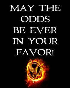 Hunger Games May The Odds Be Ever In Your Favor