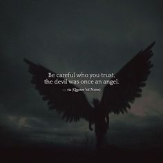 Be careful who you trust the devil was once an angel. via Be careful who you trust the devil was once an angel. Devil Quotes, Dark Quotes, True Quotes, Motivational Quotes, Inspirational Quotes, Mood Quotes, Poetry Quotes, Positive Quotes, Series Quotes