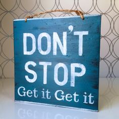 Don't Stop Get it Get it Sign / Wood Sign / by HollyWoodTwine