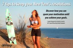 Need some help with your New Year's Resolutions? 7 tips to help you spare your motivation and achieve your weight loss and exercising goals, from Charlotte Consorti, pro-kitesurfer, 2012 Speed Kitesurfing World Champion.