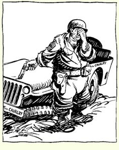 "One of the most iconic ""Willy and Joe"" cartoons of WWII, drawn by Bill Maudlin. I'm truly sorry for the servicemen today who've never experienced a jeep!"