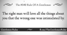 ^_^ Good rule of thumb. Great Quotes, Inspirational Quotes, Men Are From Mars, Gentleman Rules, Appreciate What You Have, Weak Men, Saying Sorry, The Right Man, Good Advice