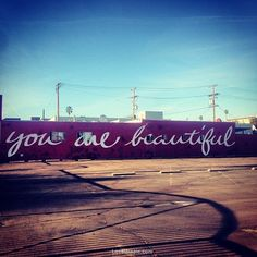 You are beautiful quotes photography sky city outdoors art graffiti
