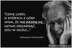 Cenię ludzi, o których z góry wiem... #Myśliwski-Wiesław,  #Człowiek