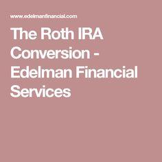 The Roth IRA Conversion - Edelman Financial Services