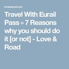 Travel With Eurail Pass » 7 Reasons why you should do it [or not] - Love & Road