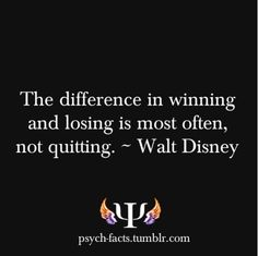 The difference in winning and losing is most often, not quitting.