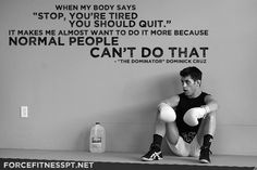 Dominick Cruz, UFC, Motivation, Normal, Determination, Encouragement, No Quit, Fitness, Force Fitness, Personal Training, MMA, MMA Quote, Dominick Cruz Quote, Quotes,