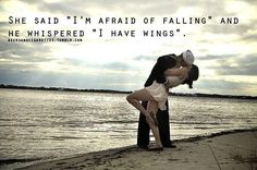 """she said """"I'm afraid of falling"""" and he whispered """"I have wings."""" <3"""