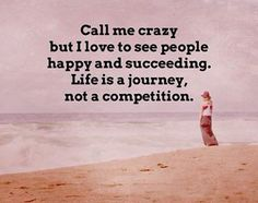 Resultado de imagen para call me crazy but i love to see other people happy and succeeding Life Is A Journey, My Crazy, Call Me, Other People, Competition, Wisdom, Social Media, Sayings, My Love