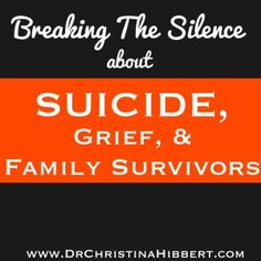 Breaking the Silence about #Suicide, #Grief, & #Family Survivors; www.DrChristinaHibbert.com