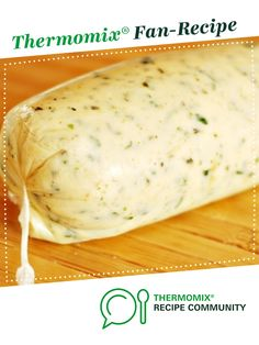 Garlic and herb butter by Chef Luke Cooks. A Thermomix <sup>®</sup> recipe in the category Basics on www.recipecommunity.com.au, the Thermomix <sup>®</sup> Community.