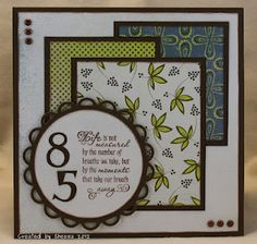A card requested by a co-worker for his Mom's 85th birthday.    patterned papers: Basic Grey Marjolaine    stamps: Verve    die cut numbers: Cuttlebug