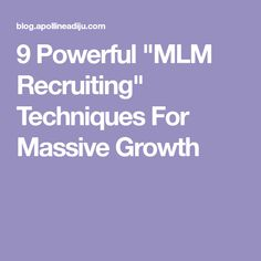 """9 Powerful """"MLM Recruiting"""" Techniques For Massive Growth"""