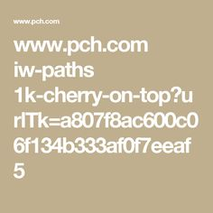 www.pch.com iw-paths 1k-cherry-on-top?urlTk=a807f8ac600c06f134b333af0f7eeaf5