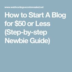 How to Start A Blog for $50 or Less (Step-by-step Newbie Guide)