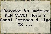 http://tecnoautos.com/wp-content/uploads/imagenes/tendencias/thumbs/dorados-vs-america-en-vivo-hora-y-canal-jornada-4-liga-mx.jpg America Vs Dorados En Vivo. Dorados vs América ¡EN VIVO! Hora y Canal Jornada 4 Liga MX ..., Enlaces, Imágenes, Videos y Tweets - http://tecnoautos.com/actualidad/america-vs-dorados-en-vivo-dorados-vs-america-en-vivo-hora-y-canal-jornada-4-liga-mx/