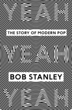 Bob Stanley: Yeah Yeah Yeah -  The Story of Modern Pop