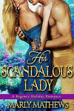 His Scandalous Lady (A Regency Holiday Romance Book Types Of Books, My Books, Marquess, Romance Books, Happily Ever After, Scandal, Regency, True Love, The Man