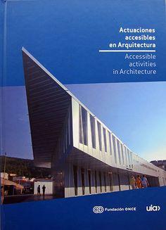 Actuaciones accesibles en arquitectura = Accessible activities in architecture. Signatura: 70 ACT  Na biblioteca: http://kmelot.biblioteca.udc.es/record=b1528427~S6*gag