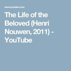 The Life of the Beloved (Henri Nouwen, 2011) - YouTube